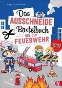 Cover-Bild zu Das Ausschneide-Bastelbuch Bei der Feuerwehr von Küssner-Neubert, Andrea