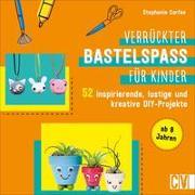 Cover-Bild zu Verrückter Bastelspaß für Kinder von Corfee, Stephanie
