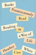 Cover-Bild zu White, Heather Cass: Books Promiscuously Read (eBook)