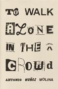 Cover-Bild zu Molina, Antonio Muñoz: To Walk Alone in the Crowd (eBook)