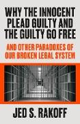 Cover-Bild zu Rakoff, Judge Jed S.: Why the Innocent Plead Guilty and the Guilty Go Free (eBook)