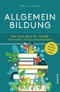Cover-Bild zu Allgemeinbildung. Alles was man wissen muss in Geschichte, Sprachen, Literatur, Mathematik und Naturwissenschaften (eBook)