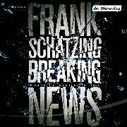 Cover-Bild zu Schätzing, Frank: Breaking News (Audio Download)