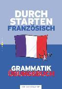 Cover-Bild zu Durchstarten, Französisch - Neubearbeitung, Alle Lernjahre, Grammatik - Dein Übungsbuch, Übungsbuch mit Lösungen von Rosenthaler, Beatrix