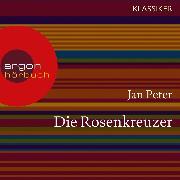 Cover-Bild zu Peter, Jan: Die Rosenkreuzer - Auf der Suche nach dem letzten Geheimnis (Feature) (Audio Download)