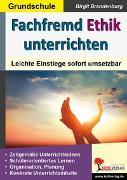 Cover-Bild zu Fachfremd Ethik unterrichten / Grundschule (eBook) von Brandenburg, Birgit