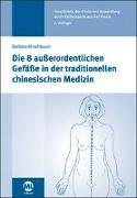 Cover-Bild zu Kirschbaum, Barbara: Die 8 außerordentlichen Gefäße in der traditionellen chinesischen Medizin