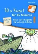 Cover-Bild zu 30 x Kunst für 45 Minuten - Band 2 Klasse 3/4 von Wanke, Rebecka