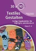 Cover-Bild zu 30 x 90 Minuten - Textiles Gestalten von Kummetz, Babette