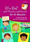 Cover-Bild zu 20 x DaZ mit Musik und Kunst für 45 Minuten - für Deutsch-Anfänger von Tieste, Kerstin