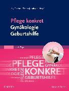 Cover-Bild zu Pflege konkret Gynäkologie Geburtshilfe von Goerke, Kay (Hrsg.)