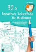 Cover-Bild zu 30x kreatives Schreiben für 45 Minuten - Klasse 3/4 von Wilkening, Nina