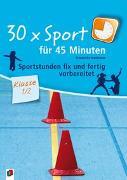 Cover-Bild zu 30 x Sport für 45 Minuten - Klasse 1/2 von Neubauer, Friederike