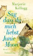 Cover-Bild zu Sag dass du mich liebst, Junie Moon von Kellogg, Marjorie