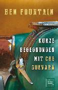 Cover-Bild zu Fountain, Ben: Kurze Begegnungen mit Che Guevara