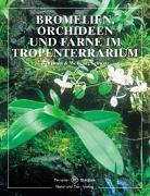 Cover-Bild zu Bromelien, Orchideen und Farne im Tropenterrarium von Schwarz, Benjamin