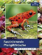 Cover-Bild zu Faszinierende Pfeilgiftfrösche (eBook) von Salterberg, Sven