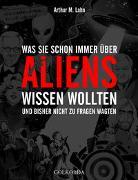 Cover-Bild zu Was Sie schon immer über Aliens wissen wollten von Lahn, Arthur M.