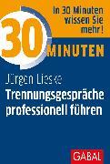 Cover-Bild zu 30 Minuten Trennungsgespräche professionell führen (eBook) von Lieske, Jürgen