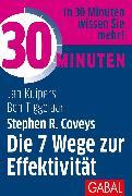 Cover-Bild zu 30 Minuten Stephen R. Coveys Die 7 Wege zur Effektivität (eBook) von Tiggelaar, Ben