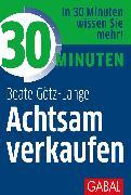 Cover-Bild zu 30 Minuten Achtsam verkaufen (eBook) von Götz-Lange, Beate