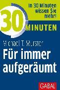 Cover-Bild zu 30 Minuten Für immer aufgeräumt (eBook) von Wurster, Michael T.