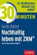 Cover-Bild zu 30 Minuten Nachhaltig leben mit ZRM® von Köster, Gerda