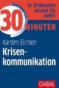 Cover-Bild zu 30 Minuten Krisenkommunikation von Eichner, Karsten