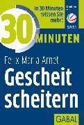 Cover-Bild zu 30 Minuten Gescheit scheitern (eBook) von Arnet, Felix Maria