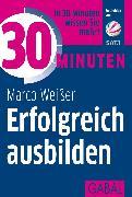 Cover-Bild zu 30 Minuten Erfolgreich ausbilden (eBook) von Weißer, Marco