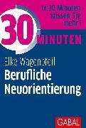 Cover-Bild zu 30 Minuten Berufliche Neuorientierung (eBook) von Wagenpfeil, Elke