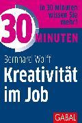 Cover-Bild zu 30 Minuten Kreativität im Job (eBook) von Wolff, Bernhard
