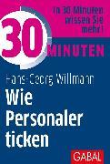 Cover-Bild zu 30 Minuten Wie Personaler ticken (eBook) von Willmann, Hans-Georg