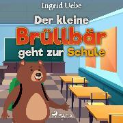 Cover-Bild zu Der kleine Brüllbär geht zur Schule (Ungekürzt) (Audio Download) von Uebe, Ingrid