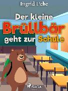 Cover-Bild zu Der kleine Brüllbär geht zur Schule (eBook) von Uebe, Ingrid