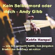 Cover-Bild zu Kein Selbstmord oder doch - Andy Gibb (Audio Download) von Hampel, Katrin