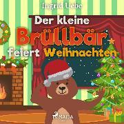 Cover-Bild zu Der kleine Brüllbär feiert Weihnachten (Ungekürzt) (Audio Download) von Uebe, Ingrid