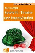 Cover-Bild zu Die 50 besten Spiele für Theater und Improvisation -eBook (eBook) von Albrecht-Schaffer, Angelika