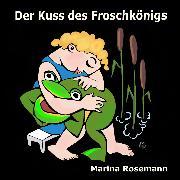 Cover-Bild zu Der Kuss des Froschkönigs (Audio Download) von Rosemann, Marina
