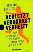 Cover-Bild zu Verletzt, verkorkst, verheizt von Bartens, Werner