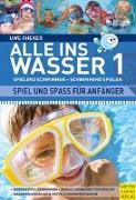 Cover-Bild zu Alle ins Wasser: Spielend schwimmen - schwimmend spielen (Band 1) von Rheker, Uwe