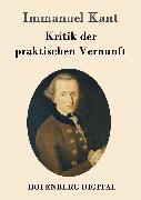Cover-Bild zu Immanuel Kant: Kritik der praktischen Vernunft (eBook)