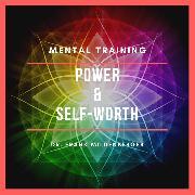 Cover-Bild zu Mental Training Power & Self-Worth (Audio Download) von Mildenberger, Dr. Frank
