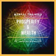 Cover-Bild zu Mental Training Prosperity & Wealth (Audio Download) von Mildenberger, Dr. Frank