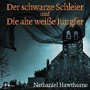 Cover-Bild zu Hawthorne, Nathaniel: Der schwarze Schleier und Die alte weiße Jungfer (Ungekürzt) (Audio Download)