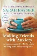 Cover-Bild zu Rayner, Sarah: Making Friends with Anxiety: A warm, supportive little book to help ease worry and panic