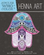 Cover-Bild zu Coloring Books for Adults (Hrsg.): Adults Who Color Henna Art: An Adult Coloring Book Featuring Mandalas and Henna Inspired Flowers, Animals, Yoga Poses, and Paisley Patterns