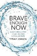 Cover-Bild zu Johnson, Tiffany: Brave Enough Now: An inspirational story of self-discovery, survival and hope