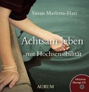 Cover-Bild zu Achtsam leben mit Hochsensibilität von Marletta Hart, Susan