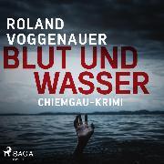 Cover-Bild zu Blut und Wasser - Chiemgau-Krimi (Ungekürzt) (Audio Download) von Voggenauer, Roland